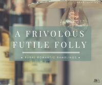 A frivolous Futile Folly - flash fiction piece by Mel A ROWE