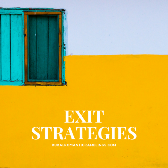 Exit Strategies - RuralRomanticRamblings.com