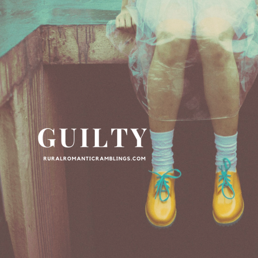 Guilty - RuralRomanticRamblings.com